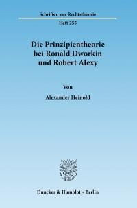 Cover Die Prinzipientheorie bei Ronald Dworkin und Robert Alexy