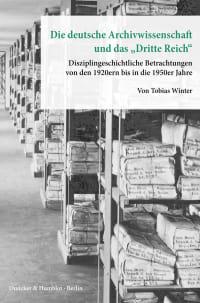 Cover Die deutsche Archivwissenschaft und das »Dritte Reich«