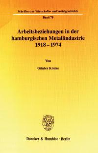 Cover Arbeitsbeziehungen in der hamburgischen Metallindustrie 1918 - 1974