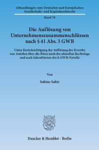 Cover Die Auflösung von Unternehmenszusammenschlüssen nach § 41 Abs. 3 GWB