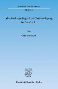 Cover Abschied vom Begriff der Tatbeendigung im Strafrecht
