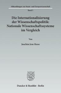 Cover Die Internationalisierung der Wissenschaftspolitik: Nationale Wissenschaftssysteme im Vergleich