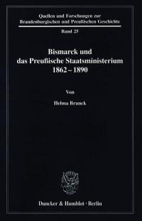 Cover Bismarck und das preußische Staatsministerium 1862–1890