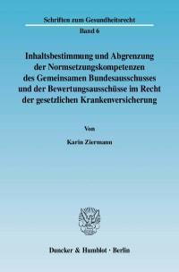 Cover Inhaltsbestimmung und Abgrenzung der Normsetzungskompetenzen des Gemeinsamen Bundesausschusses und der Bewertungsausschüsse im Recht der gesetzlichen Krankenversicherung