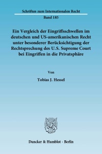 Cover Ein Vergleich der Eingriffsschwellen im deutschen und US-amerikanischen Recht unter besonderer Berücksichtigung der Rechtsprechung des U.S. Supreme Court bei Eingriffen in die Privatsphäre