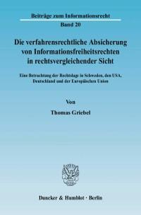 Cover Die verfahrensrechtliche Absicherung von Informationsfreiheitsrechten in rechtsvergleichender Sicht