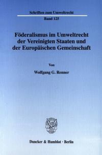 Cover Föderalismus im Umweltrecht der Vereinigten Staaten und der Europäischen Gemeinschaft