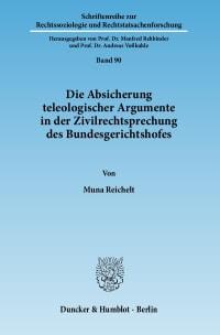 Cover Die Absicherung teleologischer Argumente in der Zivilrechtsprechung des Bundesgerichtshofes