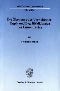 Cover Die Ökonomie der Umweltgüter: Regel- und Begriffsbildungen des Umweltrechts