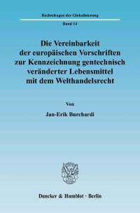 Cover Die Vereinbarkeit der europäischen Vorschriften zur Kennzeichnung gentechnisch veränderter Lebensmittel mit dem Welthandelsrecht