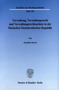 Cover Verwaltung, Verwaltungsrecht und Verwaltungsrechtsschutz in der Deutschen Demokratischen Republik