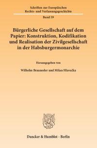 Cover Bürgerliche Gesellschaft auf dem Papier: Konstruktion, Kodifikation und Realisation der Zivilgesellschaft in der Habsburgermonarchie