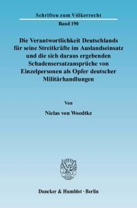 Cover Die Verantwortlichkeit Deutschlands für seine Streitkräfte im Auslandseinsatz und die sich daraus ergebenden Schadensersatzansprüche von Einzelpersonen als Opfer deutscher Militärhandlungen