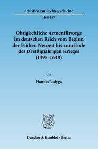 Cover Obrigkeitliche Armenfürsorge im deutschen Reich vom Beginn der Frühen Neuzeit bis zum Ende des Dreißigjährigen Krieges (1495–1648)