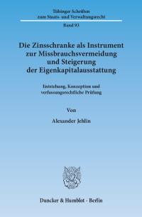 Cover Die Zinsschranke als Instrument zur Missbrauchsvermeidung und Steigerung der Eigenkapitalausstattung