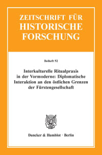 Cover Interkulturelle Ritualpraxis in der Vormoderne: Diplomatische Interaktion an den östlichen Grenzen der Fürstengesellschaft