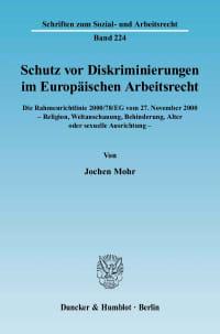 Cover Schutz vor Diskriminierungen im Europäischen Arbeitsrecht. Die Rahmenrichtlinie 2000/78/EG vom 27. November 2000 - Religion, Weltanschauung, Behinderung, Alter oder sexuelle Ausrichtung