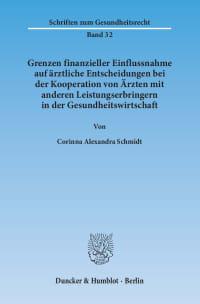 Cover Grenzen finanzieller Einflussnahme auf ärztliche Entscheidungen bei der Kooperation von Ärzten mit anderen Leistungserbringern in der Gesundheitswirtschaft