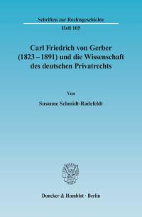 Cover Carl Friedrich von Gerber (1823–1891) und die Wissenschaft des deutschen Privatrechts