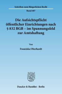 Cover Die Aufsichtspflicht öffentlicher Einrichtungen nach § 832 BGB - im Spannungsfeld zur Amtshaftung
