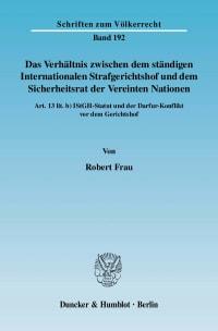 Cover Das Verhältnis zwischen dem ständigen Internationalen Strafgerichtshof und dem Sicherheitsrat der Vereinten Nationen