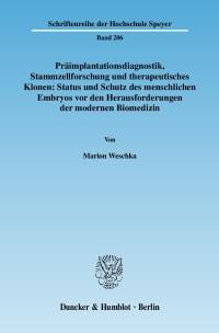 Cover Präimplantationsdiagnostik, Stammzellforschung und therapeutisches Klonen: Status und Schutz des menschlichen Embryos vor den Herausforderungen der modernen Biomedizin