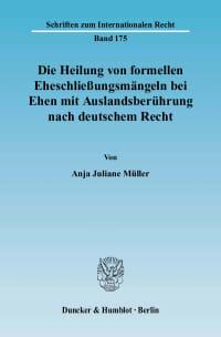 Cover Die Heilung von formellen Eheschließungsmängeln bei Ehen mit Auslandsberührung nach deutschem Recht