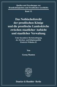 Cover Das Notbischofsrecht der preußischen Könige und die preußische Landeskirche zwischen staatlicher Aufsicht und staatlicher Verwaltung