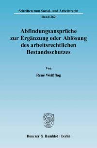 Cover Abfindungsansprüche zur Ergänzung oder Ablösung des arbeitsrechtlichen Bestandsschutzes