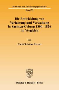 Cover Die Entwicklung von Verfassung und Verwaltung in Sachsen-Coburg 1800 - 1826 im Vergleich