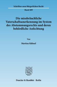 Cover Die missbräuchliche Vaterschaftsanerkennung im System des Abstammungsrechts und deren behördliche Anfechtung