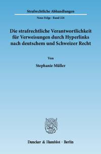 Cover Die strafrechtliche Verantwortlichkeit für Verweisungen durch Hyperlinks nach deutschem und Schweizer Recht