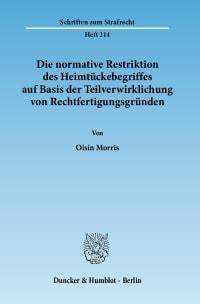 Cover Die normative Restriktion des Heimtückebegriffes auf Basis der Teilverwirklichung von Rechtfertigungsgründen