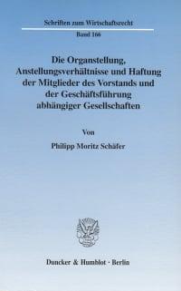 Cover Die Organstellung, Anstellungsverhältnisse und Haftung der Mitglieder des Vorstands und der Geschäftsführung abhängiger Gesellschaften