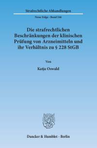 Cover Die strafrechtlichen Beschränkungen der klinischen Prüfung von Arzneimitteln und ihr Verhältnis zu § 228 StGB