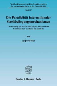 Cover Die Parallelität internationaler Streitbeilegungsmechanismen