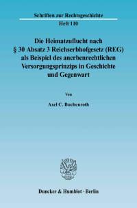 Cover Die Heimatzuflucht nach § 30 Absatz 3 Reichserbhofgesetz (REG) als Beispiel des anerbenrechtlichen Versorgungsprinzips in Geschichte und Gegenwart
