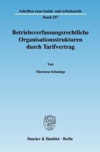 Cover Betriebsverfassungsrechtliche Organisationsstrukturen durch Tarifvertrag
