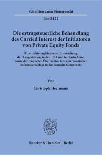Cover Die ertragsteuerliche Behandlung des Carried Interest der Initiatoren von Private Equity Fonds