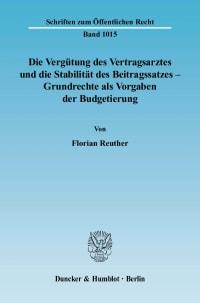 Cover Die Vergütung des Vertragsarztes und die Stabilität des Beitragssatzes – Grundrechte als Vorgaben der Budgetierung