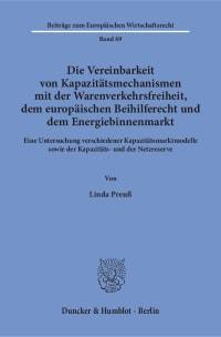 Cover Die Vereinbarkeit von Kapazitätsmechanismen mit der Warenverkehrsfreiheit, dem europäischen Beihilferecht und dem Energiebinnenmarkt