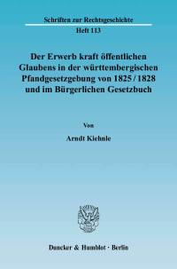 Cover Der Erwerb kraft öffentlichen Glaubens in der württembergischen Pfandgesetzgebung von 1825/1828 und im Bürgerlichen Gesetzbuch