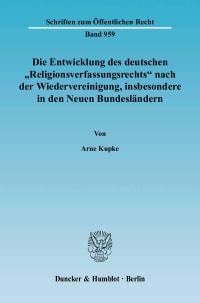 Cover Die Entwicklung des deutschen »Religionsverfassungsrechts« nach der Wiedervereinigung, insbesondere in den Neuen Bundesländern