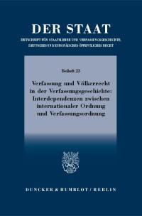 Cover Verfassung und Völkerrecht in der Verfassungsgeschichte: Interdependenzen zwischen internationaler Ordnung und Verfassungsordnung