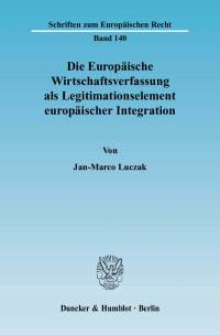 Cover Die Europäische Wirtschaftsverfassung als Legitimationselement europäischer Integration
