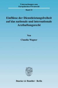 Cover Einflüsse der Dienstleistungsfreiheit auf das nationale und internationale Arzthaftungsrecht