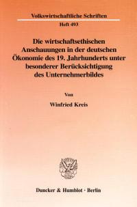 Cover Die wirtschaftsethischen Anschauungen in der deutschen Ökonomie des 19. Jahrhunderts unter besonderer Berücksichtigung des Unternehmerbildes