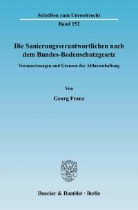Cover Die Sanierungsverantwortlichen nach dem Bundes-Bodenschutzgesetz