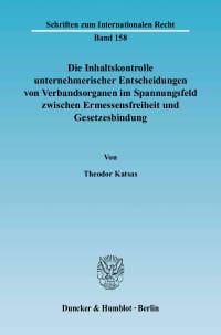 Cover Die Inhaltskontrolle unternehmerischer Entscheidungen von Verbandsorganen im Spannungsfeld zwischen Ermessensfreiheit und Gesetzesbindung