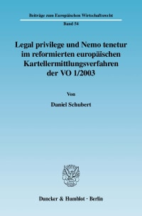 Cover Legal privilege und Nemo tenetur im reformierten europäischen Kartellermittlungsverfahren der VO 1/2003